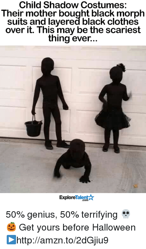 Clothes, Halloween, and Memes: Child Shadow Costumes  Their mother bought black morph  suits and layered black clothes  over it. This may be the scariest  thing ever...  Talent  Explore 50% genius, 50% terrifying 💀🎃  Get yours before Halloween └▶http://amzn.to/2dGjiu9