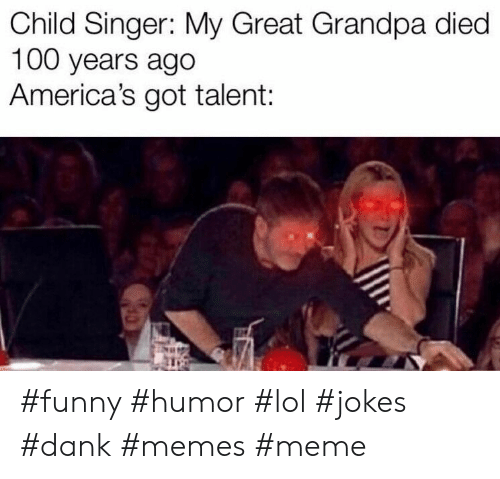 singer: Child Singer: My Great Grandpa died  100 years ago  America's got talent: #funny #humor #lol #jokes #dank #memes #meme