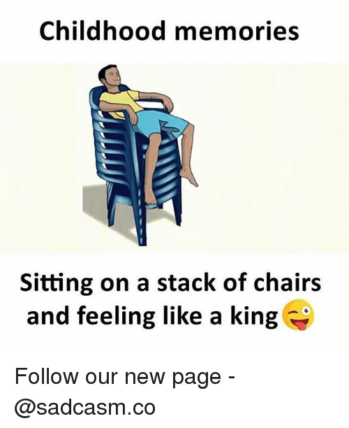 Memes, 🤖, and Page: Childhood memories  Sitting on a stack of chairs  and feeling like a king Follow our new page - @sadcasm.co