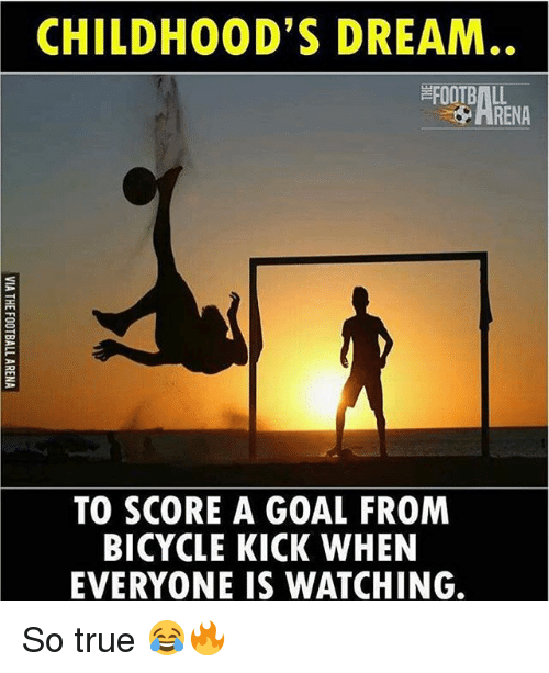 Football, Memes, and True: CHILDHOOD'S DREAM  FOOTBALL  HRENA  TO SCORE A GOAL FROM  BICYCLE KICK WHEN  EVERYONE IS WATCHING. So true 😂🔥