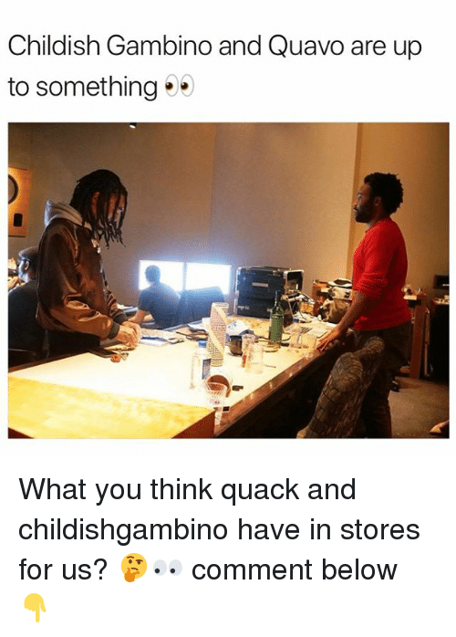 Childish Gambino, Memes, and Quavo: Childish Gambino and Quavo are up  to something What you think quack and childishgambino have in stores for us? 🤔👀 comment below 👇