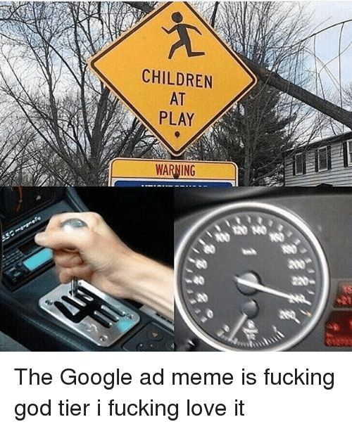 children at play warning the google ad meme is fucking 10494885 🔥 25 best memes about google ads google ads memes