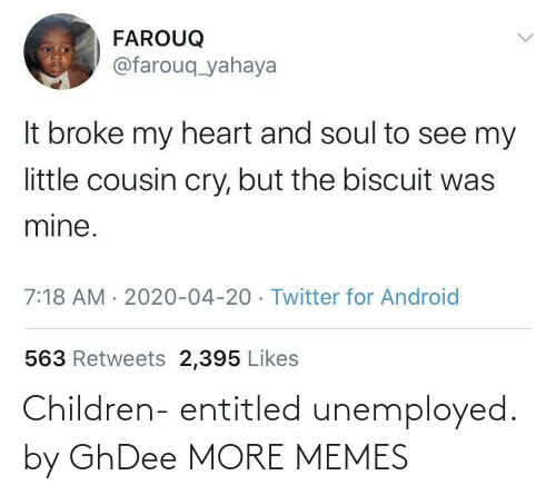 Children: Children- entitled unemployed. by GhDee MORE MEMES