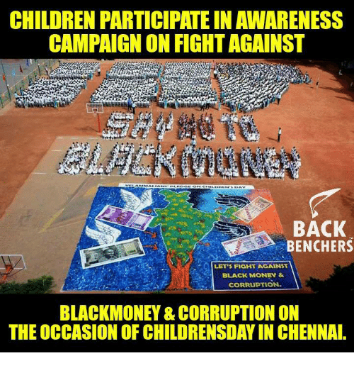 black money: CHILDREN PARTICIPATE IN AWARENESS  CAMPAIGN ON FIGHTAGAINST  BACK  BENCHERS  LET'S FIGHT AGAINST  BLACK MONEY &  CORRUPTION.  A  BLACKMONEY CORRUPTION ON  THE OCCASION OF CHILDRENSDAY IN CHENNAI.