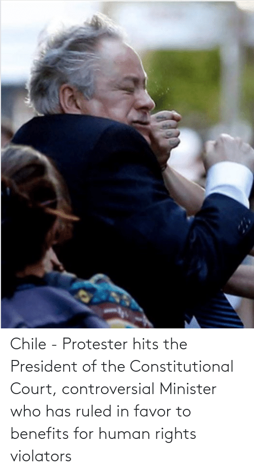 Constitutional: Chile - Protester hits the President of the Constitutional Court, controversial Minister who has ruled in favor to benefits for human rights violators