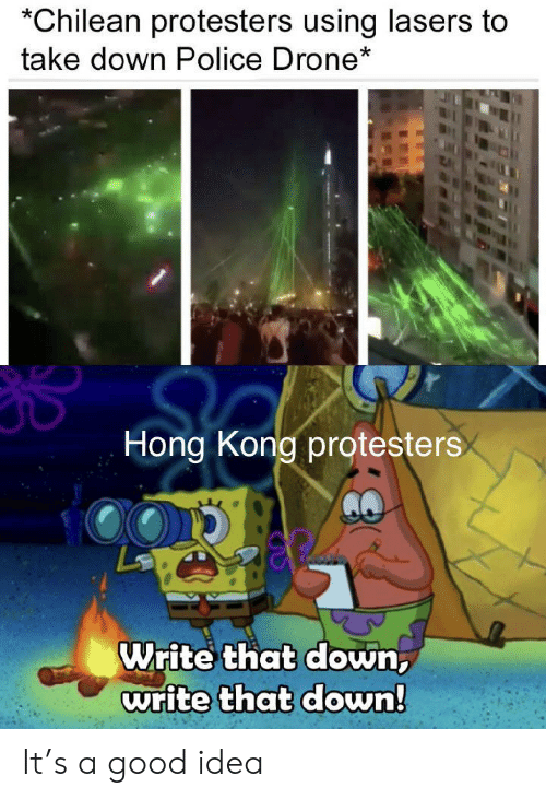 Hong Kong: Chilean protesters using lasers to  take down Police Drone*  Hong Kong protesters  Write that down,  write that down! It's a good idea