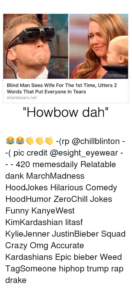 """Howbow Dah: ChillBlinton  Blind Man Sees Wife For The 1st Time, Utters 2  Words That Put Everyone In Tears  share bears.net  """"Howbow dah"""" 😂😂👏👏👏 -(rp @chillblinton - -( pic credit @esight_eyewear - - - 420 memesdaily Relatable dank MarchMadness HoodJokes Hilarious Comedy HoodHumor ZeroChill Jokes Funny KanyeWest KimKardashian litasf KylieJenner JustinBieber Squad Crazy Omg Accurate Kardashians Epic bieber Weed TagSomeone hiphop trump rap drake"""