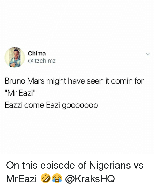 "Seens: Chima  itzchimz  Bruno Mars might have seen it comin for  ""Mr Eazi""  Eazzi come Eazi goooo000 On this episode of Nigerians vs MrEazi 🤣😂 @KraksHQ"