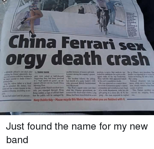 "Outraged: China Ferrari sex  orgy death crash  in a ""high speed sex game an n last mceth ef a paurty lcader's wile to his so'scanddss death  Neil Heywood  tor of the Commanit pany  King cutleta, a upa of etical fear  that the public will be outraged by  nounced dedeaina's laher,Ling  Mul had been transferred to a nes  uual..mbs""  kb ping toadM ด้ y of Xile  poe-the no oposa umplu  lalo danti"" puswa-  Keep Dublin tidy-Please recycle this Metro Herald when you are finished with Just found the name for my new band"