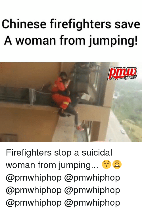 Memes, Chinese, and Hiphop: Chinese firefighters save  A woman from jumping!  HIPHOP Firefighters stop a suicidal woman from jumping... 😯😩 @pmwhiphop @pmwhiphop @pmwhiphop @pmwhiphop @pmwhiphop @pmwhiphop