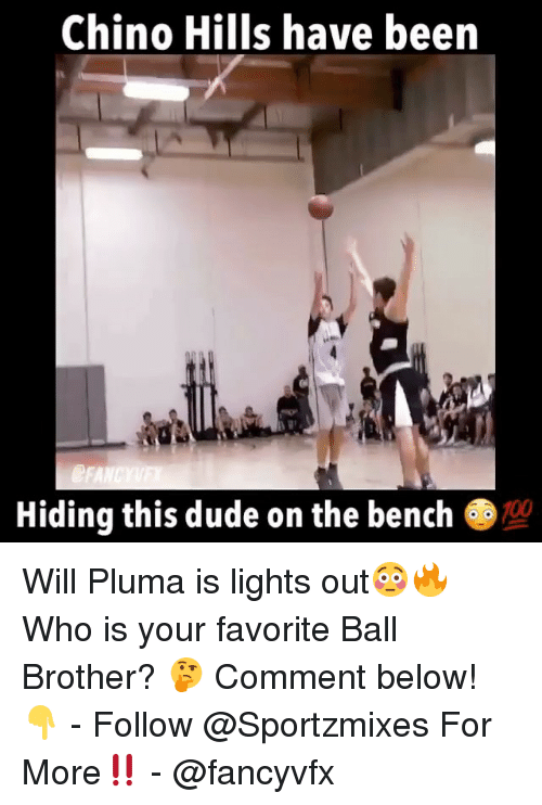 benches: Chino Hills have been  Hiding this dude on the bench  100 Will Pluma is lights out😳🔥 Who is your favorite Ball Brother? 🤔 Comment below! 👇 - Follow @Sportzmixes For More‼️ - @fancyvfx