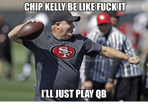 Chip Kelly: CHIP KELLY BE LIKE FUCK IT  NFL MEMES  ILL JUST PLAY QB