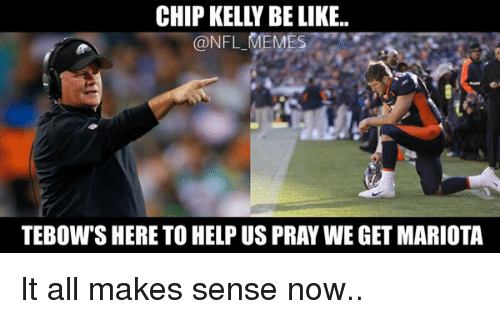 Chip Kelly: CHIP KELLY BELIKE.  @NFL  MEMES  TEBOW S HERE TO HELP US PRAY WE GET MARIOTA It all makes sense now..