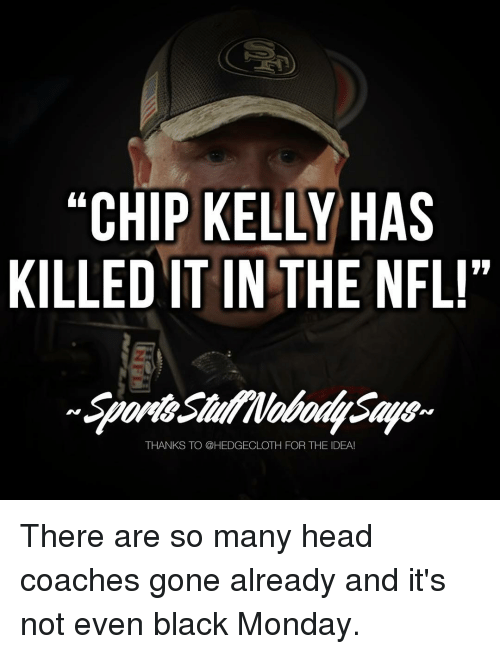 """Chip Kelly: """"CHIP KELLY  HAS  KILLED IT IN THE NFL!""""  THANKS TO @HEDGECLOTH FOR THE IDEA! There are so many head coaches gone already and it's not even black Monday."""