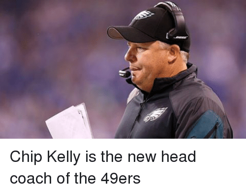 Chip Kelly: Chip Kelly is the new head coach of the 49ers