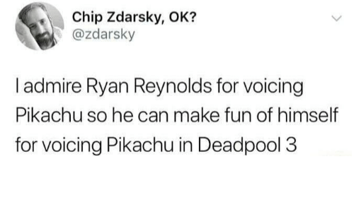 Deadpool: Chip Zdarsky, OK?  @zdarsky  I admire Ryan Reynolds for voicing  Pikachu so he can make fun of himself  for voicing Pikachu in Deadpool 3