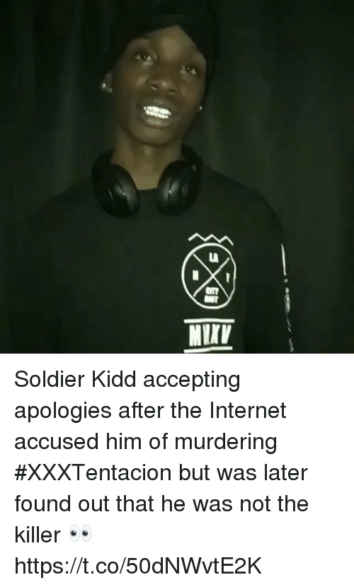 Internet, Kidd, and The Internet: CHIT  MIrK Soldier Kidd accepting apologies after the Internet accused him of murdering #XXXTentacion but was later found out that he was not the killer 👀 https://t.co/50dNWvtE2K