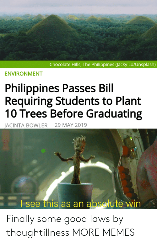 Philippines: Chocolate Hills, The Philippines (Jacky Lo/Unsplash)  ENVIRONMENT  Philippines Passes Bill  Requiring Students to Plant  10 Trees Before Graduating  29 MAY 2019  JACINTA BOWLER  Esee this as an absotute win Finally some good laws by thoughtillness MORE MEMES