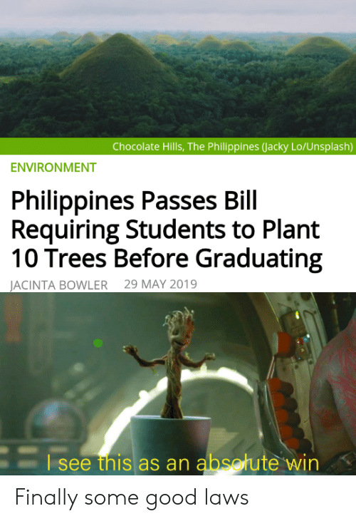 Philippines: Chocolate Hills, The Philippines (Jacky Lo/Unsplash)  ENVIRONMENT  Philippines Passes Bill  Requiring Students to Plant  10 Trees Before Graduating  29 MAY 2019  JACINTA BOWLER  Esee this as an absotute win Finally some good laws