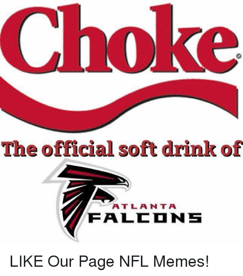 nfl memes: Choke  The official soft drink of  A T L A N T A  FALED NS LIKE Our Page NFL Memes!