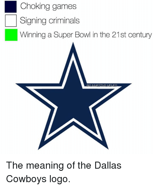 Dallas Cowboys, Nfl, and Super Bowl: Choking  games  Signing criminals  Winning a Super Bowl in the 21st century The meaning of the Dallas Cowboys logo.