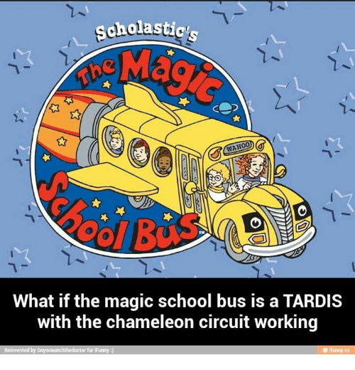 The Magic School Bus: cholastic's  What if the magic school bus is a TARDIS  with the chameleon circuit working  co