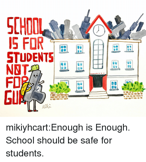 Enough Is Enough: CHOOL  S FOR  STUDENTS  NBT  FO2  EU mikiyhcart:Enough is Enough. School should be safe for students.