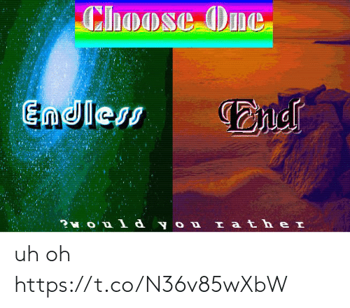 Choose one: Choose One  Endless  ?O  d you Iath e I uh oh https://t.co/N36v85wXbW