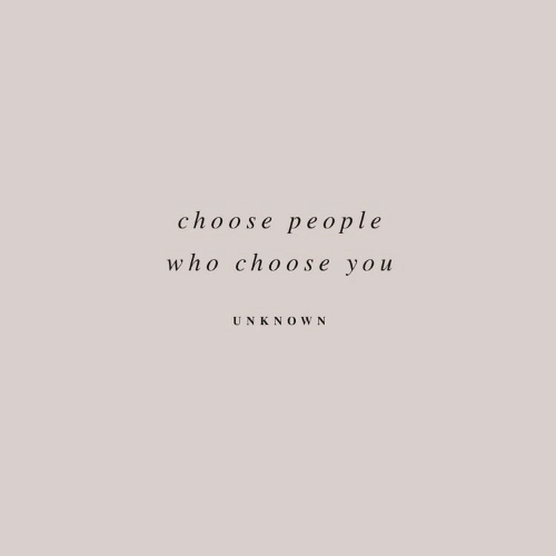 unk: choose people  who choose you  UNK NOWN