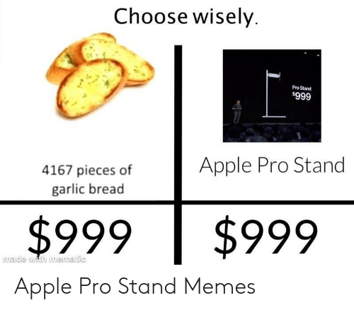 Garlic Bread: Choose wisely  Pro Stand  $999  Apple Pro Stand  4167 pieces of  garlic bread  $999  $999  made with mematic Apple Pro Stand Memes