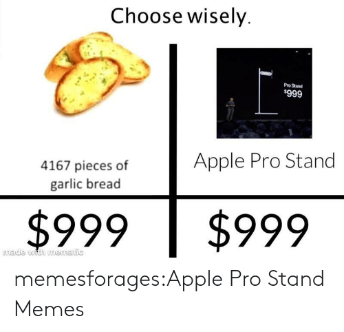 Garlic Bread: Choose wisely  Pro Stand  $999  Apple Pro Stand  4167 pieces of  garlic bread  $999  $999  made with mematic memesforages:Apple Pro Stand Memes