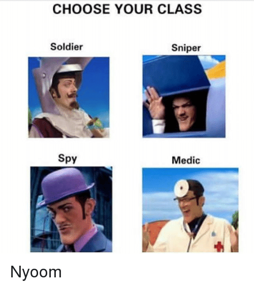 choose your class soldier sniper spy medic nyoom 25352002 🔥 25 best memes about nyoom nyoom memes,Nyoom Meme