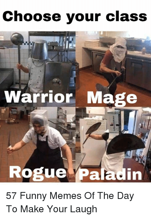 Paladin: Choose your class  Warrior Mage  Rogue Paladin 57 Funny Memes Of The Day To Make Your Laugh