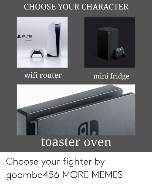choose: Choose your fighter by goomba456 MORE MEMES