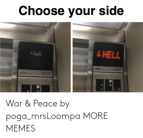 Choose Your: Choose your side  ļHELL  :O_BLURRY  euirc War & Peace by poga_mrsLoompa MORE MEMES