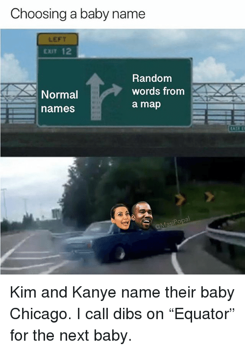 """Baby Name: Choosing a baby name  LEFT  CXIT 12  Random  words from  a map  Normal  ames  Po  Sl Kim and Kanye name their baby Chicago. I call dibs on """"Equator"""" for the next baby."""