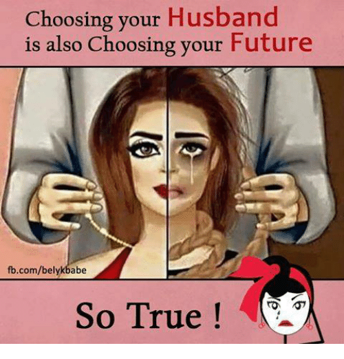 Future, Memes, and True: Choosing your Husband  is also Choosing your Future  fb.com/belykbabe  So True