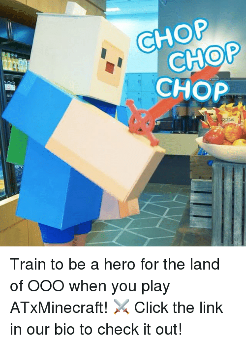 chop chop: CHOP  CHOP  CHOP  chips Train to be a hero for the land of OOO when you play ATxMinecraft! ⚔ Click the link in our bio to check it out!