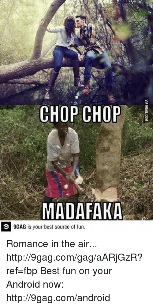 chop chop: CHOP CHOP  MADAFAKA  9GAG is your best source of fun. Romance in the air...