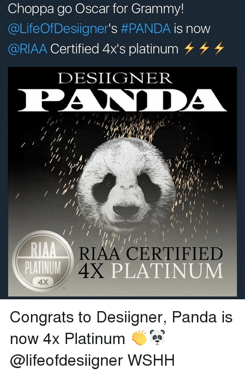 Grammys, Memes, and Oscars: Choppa go Oscar for Grammy!  (a LifeOf Designers PANDA is now  @RIAA Certified 4x's platinum  DESLIGNER  MAAL RIAA CERTIFIED  PLATINUM  PLATINUM  4X Congrats to Desiigner, Panda is now 4x Platinum 👏🐼 @lifeofdesiigner WSHH