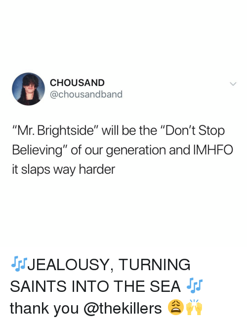 """Don't Stop Believing: CHOUSAND  @chousandband  """"Mr. Brightside"""" will be the """"Don't Stop  Believing"""" of our generation and IMHFO  it slaps way harder 🎶JEALOUSY, TURNING SAINTS INTO THE SEA 🎶 thank you @thekillers 😩🙌"""