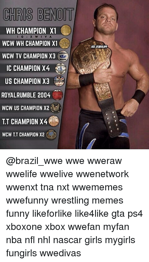royal rumble: CHRIS BENOIT  WH CHAMPION X1  X W  WCW WH CHAMPION X1  WCW TV CHAMPION X3  US CHAMPION X3  ROYAL RUMBLE 2004  WCW US CHAMPION X2  TT CHAMPION X4  WCW T CHAMPION X2 @brazil_wwe wwe wweraw wwelife wwelive wwenetwork wwenxt tna nxt wwememes wwefunny wrestling memes funny likeforlike like4like gta ps4 xboxone xbox wwefan myfan nba nfl nhl nascar girls mygirls fungirls wwedivas
