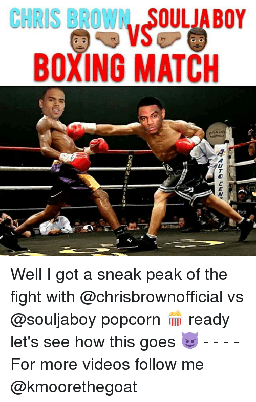Chris Brown, Memes, and Soulja Boy: CHRIS BROWN, SOULJA BOY  BOXING MATCH Well I got a sneak peak of the fight with @chrisbrownofficial vs @souljaboy popcorn 🍿 ready let's see how this goes 😈 - - - - For more videos follow me @kmoorethegoat