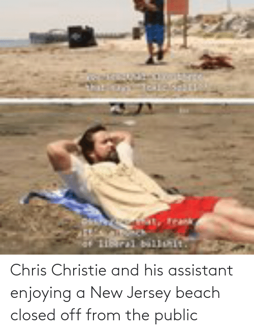 Chris Christie: Chris Christie and his assistant enjoying a New Jersey beach closed off from the public