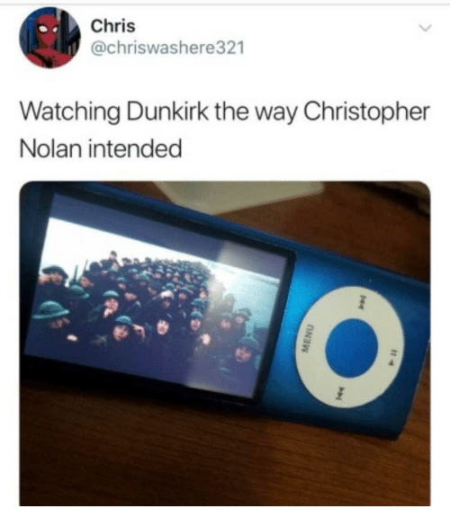 Dank Memes, Christopher Nolan, and Dunkirk: Chris  @chriswashere321  Watching Dunkirk the way Christopher  Nolan intended