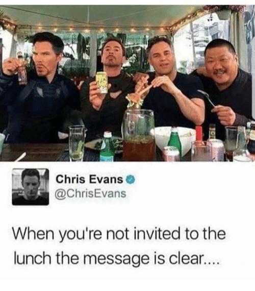 Chris Evans, Dank, and 🤖: Chris Evans  aChrisEvans  When you're not invited to the  lunch the message is clear...