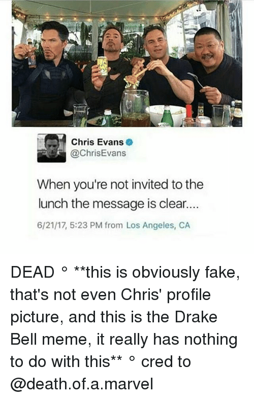 Drake Bell: Chris Evans  @ChrisEvans  When you're not invited to the  lunch the message is clear..  6/21/17, 5:23 PM from Los Angeles, CA DEAD ° **this is obviously fake, that's not even Chris' profile picture, and this is the Drake Bell meme, it really has nothing to do with this** ° 《cred to @death.of.a.marvel 》