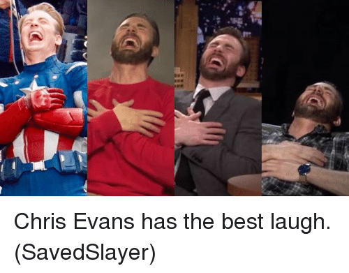 Chris Evans, Memes, and Best: Chris Evans has the best laugh.  (SavedSlayer)