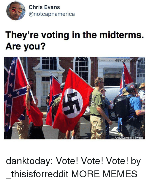Midterms: Chris Evans  @notcapnamerica  They're voting in the midterms.  Are you?  ecaa. @sirpenn  Andy Cambell/ Twitter danktoday:  Vote! Vote! Vote! by _thisisforreddit MORE MEMES