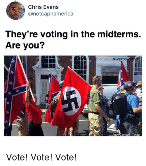 Midterms: Chris Evans  @notcapnamerica  They're voting in the midterms.  Are you?  ecaa. @sirpenn  Andy Cambell/ Twitter Vote! Vote! Vote!